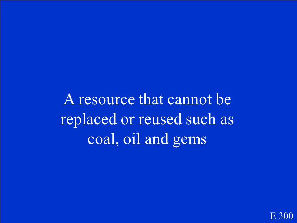 A resource that cannot be replaced or reused such as coal, oil and gems