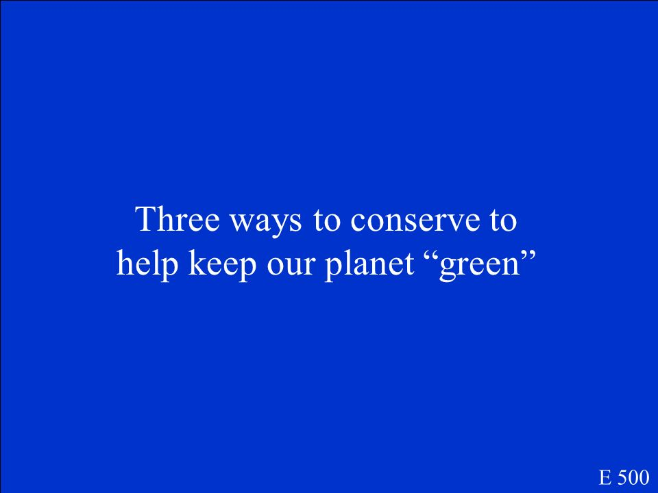 Three ways to conserve to help keep our planet green