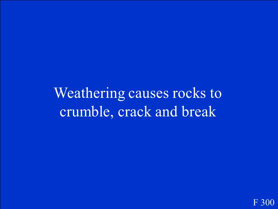 Weathering causes rocks to crumble, crack and break