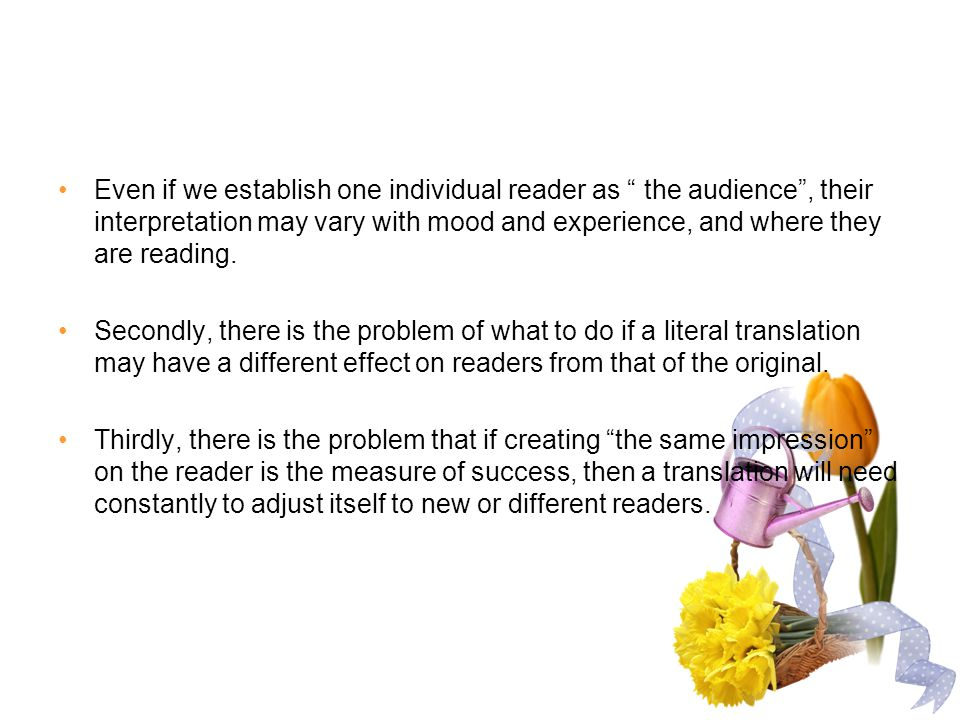 Even if we establish one individual reader as the audience , their interpretation may vary with mood and experience, and where they are reading.