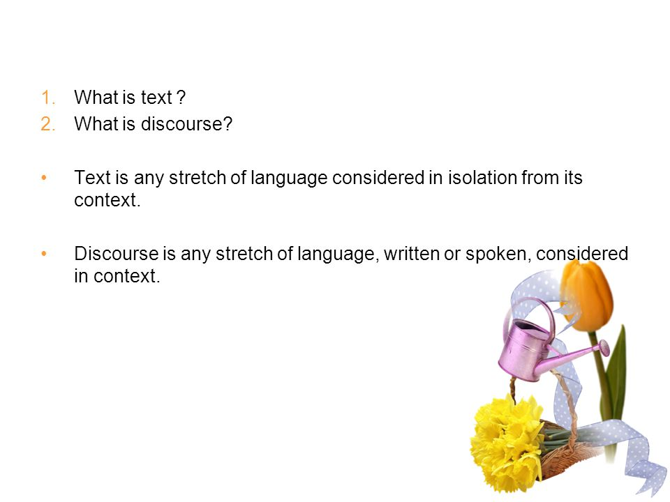 What is text What is discourse Text is any stretch of language considered in isolation from its context.
