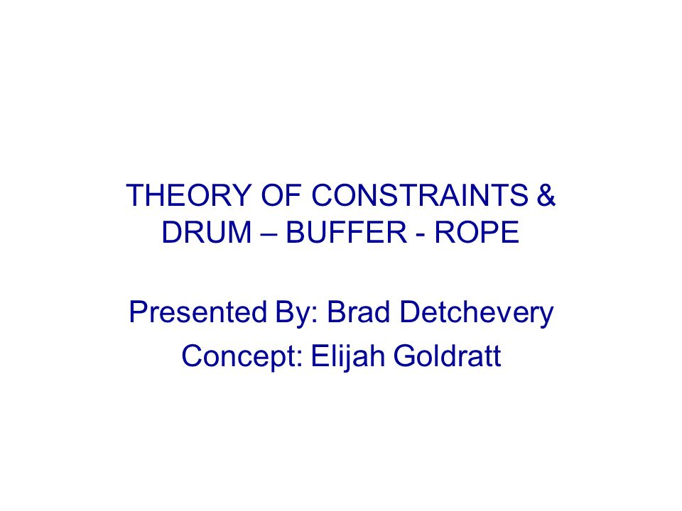 THEORY OF CONSTRAINTS & DRUM – BUFFER - ROPE