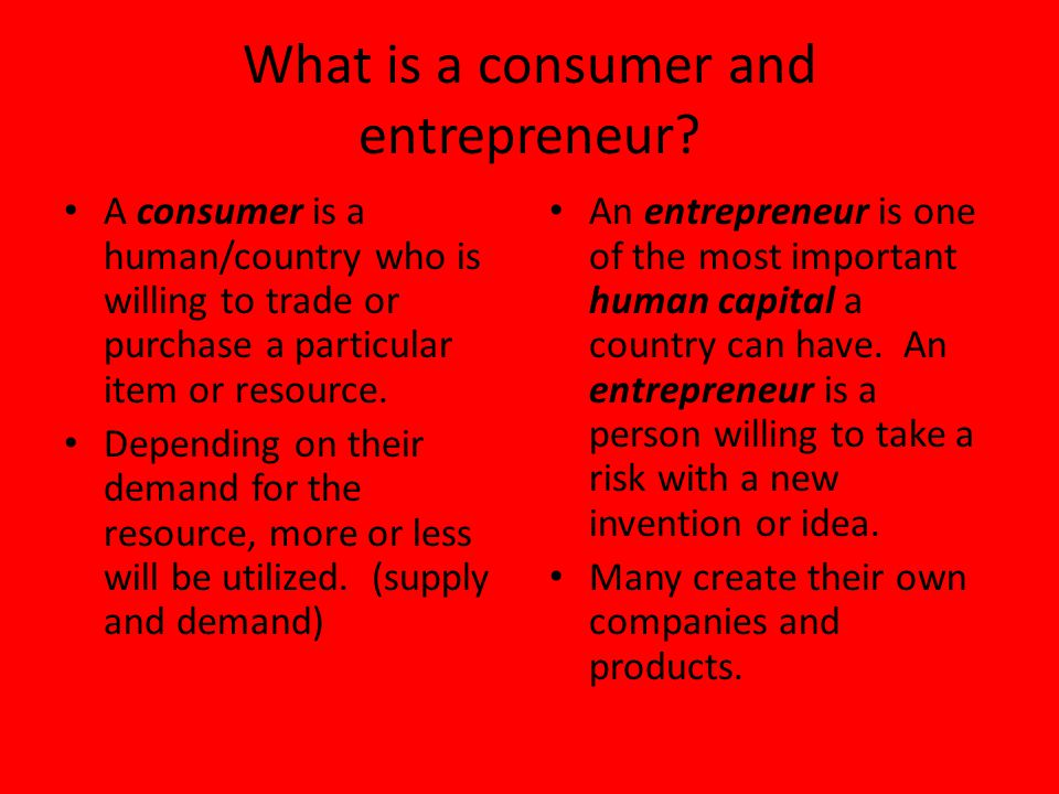 What is a consumer and entrepreneur