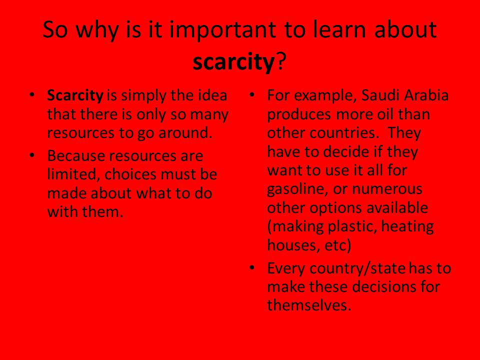 So why is it important to learn about scarcity