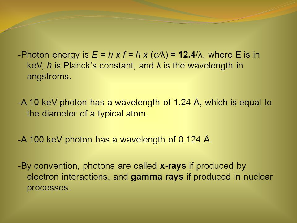 -Photon energy is E = h x f = h x (c/λ) = 12