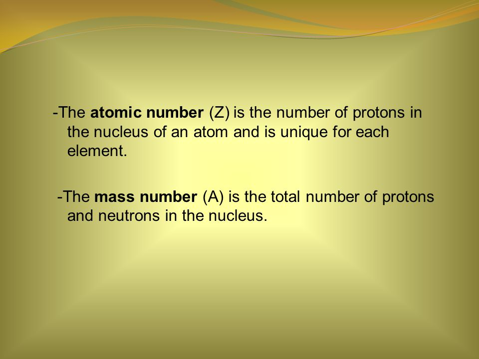-The atomic number (Z) is the number of protons in the nucleus of an atom and is unique for each element.