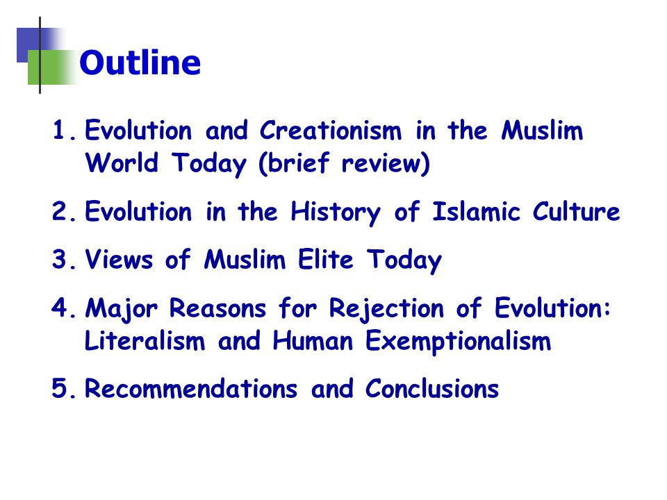 Outline Evolution and Creationism in the Muslim World Today (brief review) Evolution in the History of Islamic Culture.