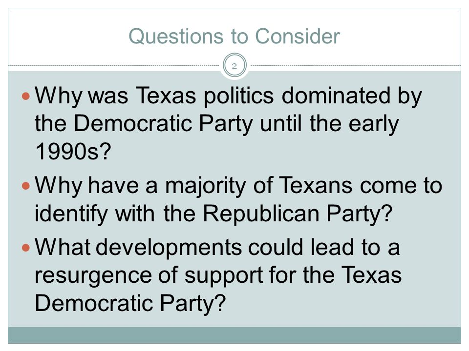 Questions to Consider Why was Texas politics dominated by the Democratic Party until the early 1990s