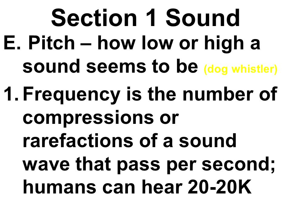 Section 1 Sound Pitch – how low or high a sound seems to be (dog whistler)