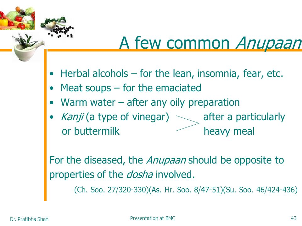 A few common Anupaan Herbal alcohols – for the lean, insomnia, fear, etc. Meat soups – for the emaciated.