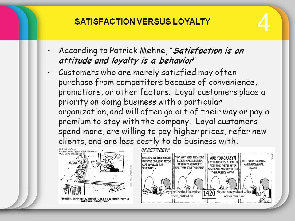 SATISFACTION VERSUS LOYALTY