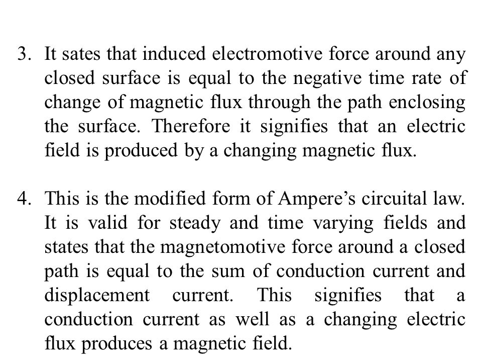 It sates that induced electromotive force around any closed surface is equal to the negative time rate of change of magnetic flux through the path enclosing the surface. Therefore it signifies that an electric field is produced by a changing magnetic flux.