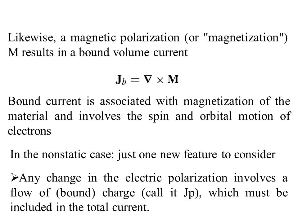 Likewise, a magnetic polarization (or magnetization ) M results in a bound volume current