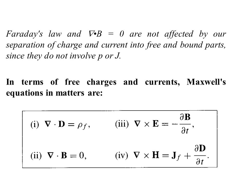Faraday s law and •B = 0 are not affected by our separation of charge and current into free and bound parts, since they do not involve p or J.