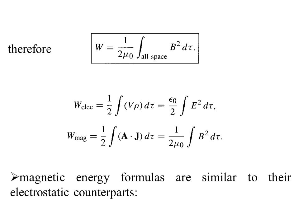 therefore magnetic energy formulas are similar to their electrostatic counterparts:
