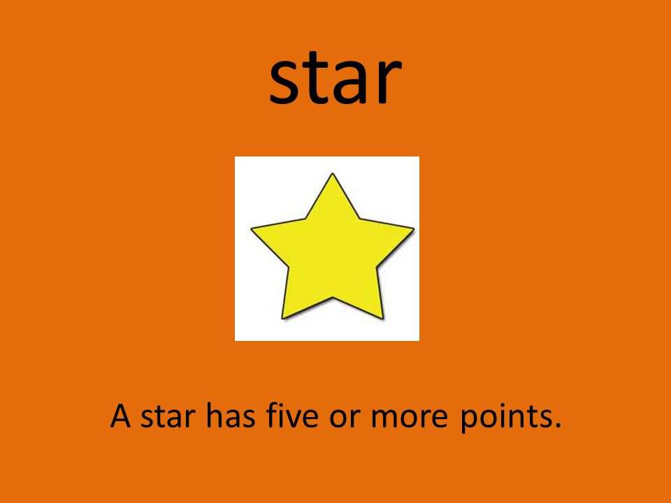 star A star has five or more points.