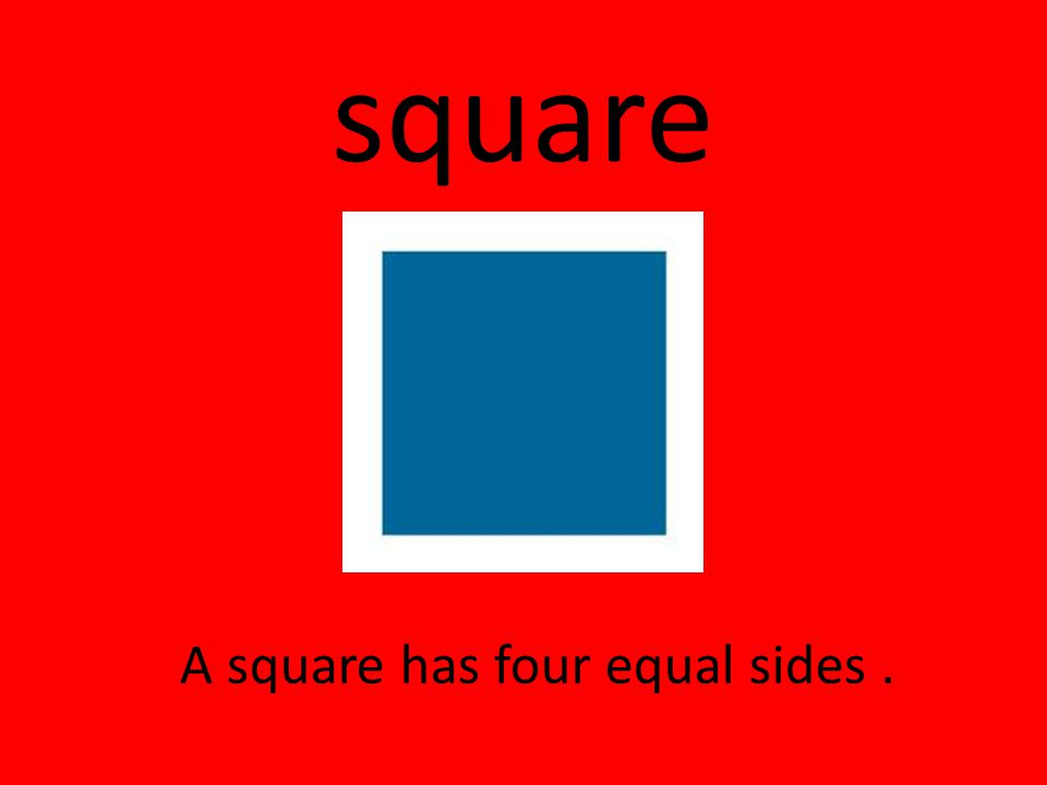 square A square has four equal sides .