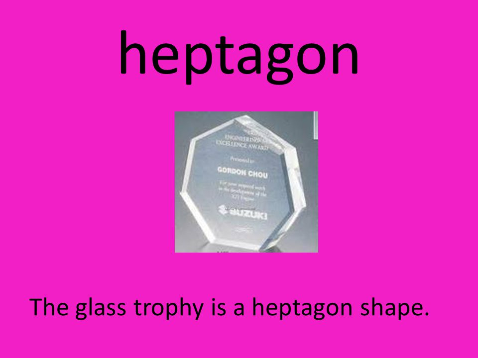 heptagon The glass trophy is a heptagon shape.