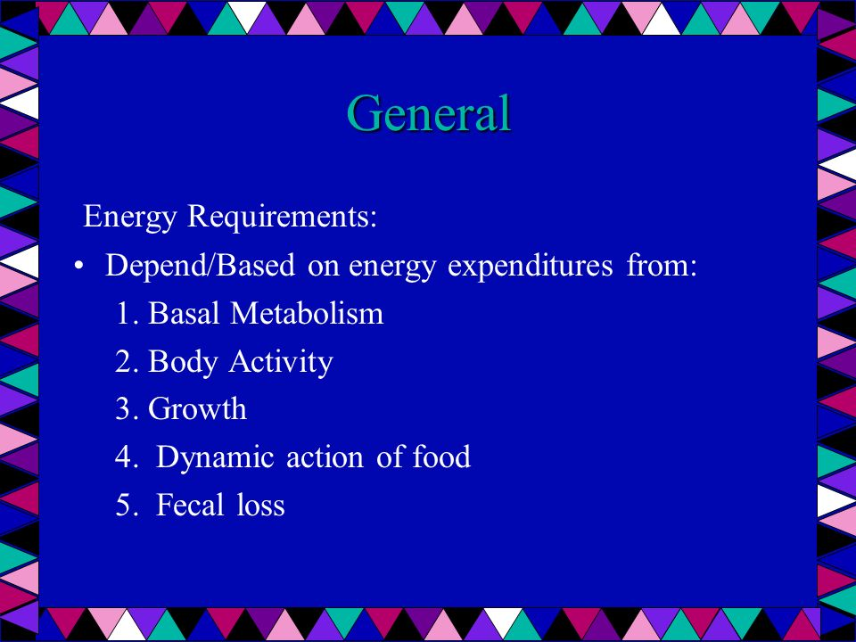 General Energy Requirements: Depend/Based on energy expenditures from: