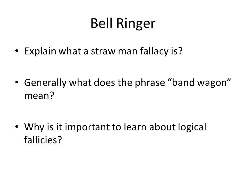Bell Ringer Explain what a straw man fallacy is