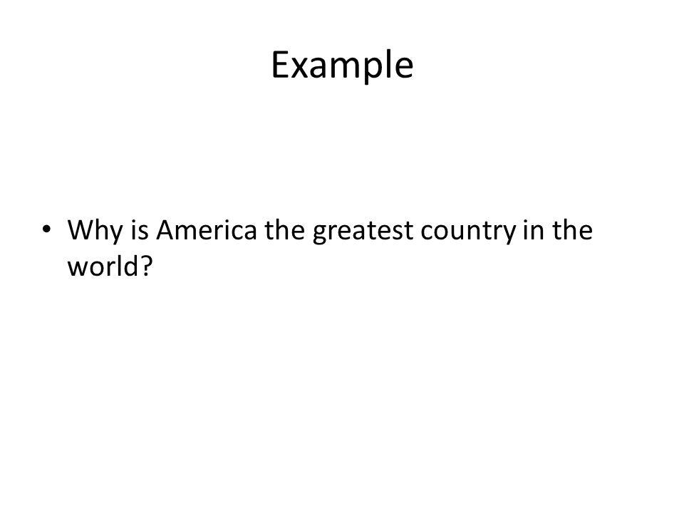 Example Why is America the greatest country in the world