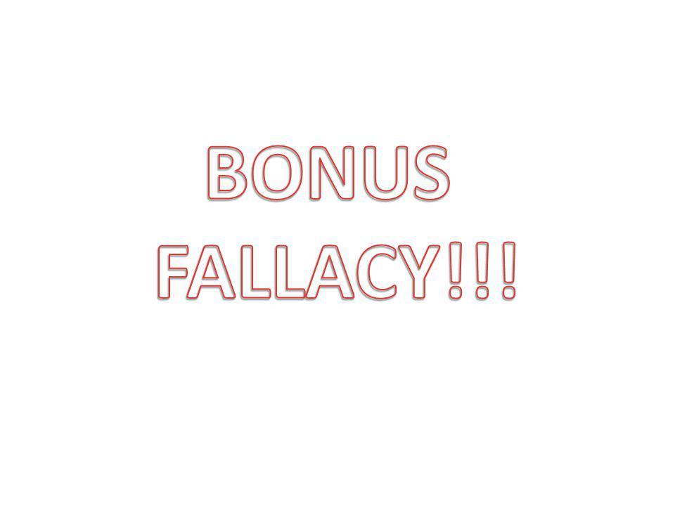 BONUS FALLACY!!!