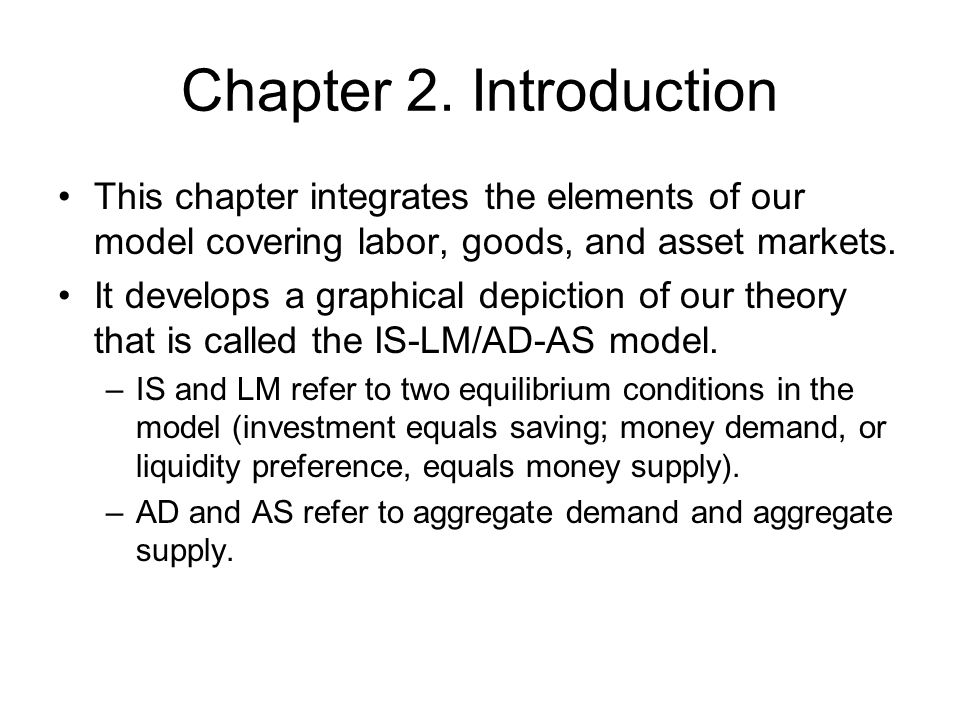 Chapter 2. Introduction This chapter integrates the elements of our model covering labor, goods, and asset markets.
