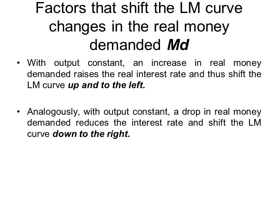 Factors that shift the LM curve changes in the real money demanded Md