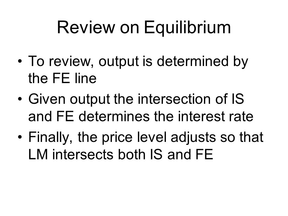 Review on Equilibrium To review, output is determined by the FE line