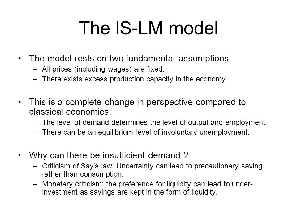 The IS-LM model The model rests on two fundamental assumptions