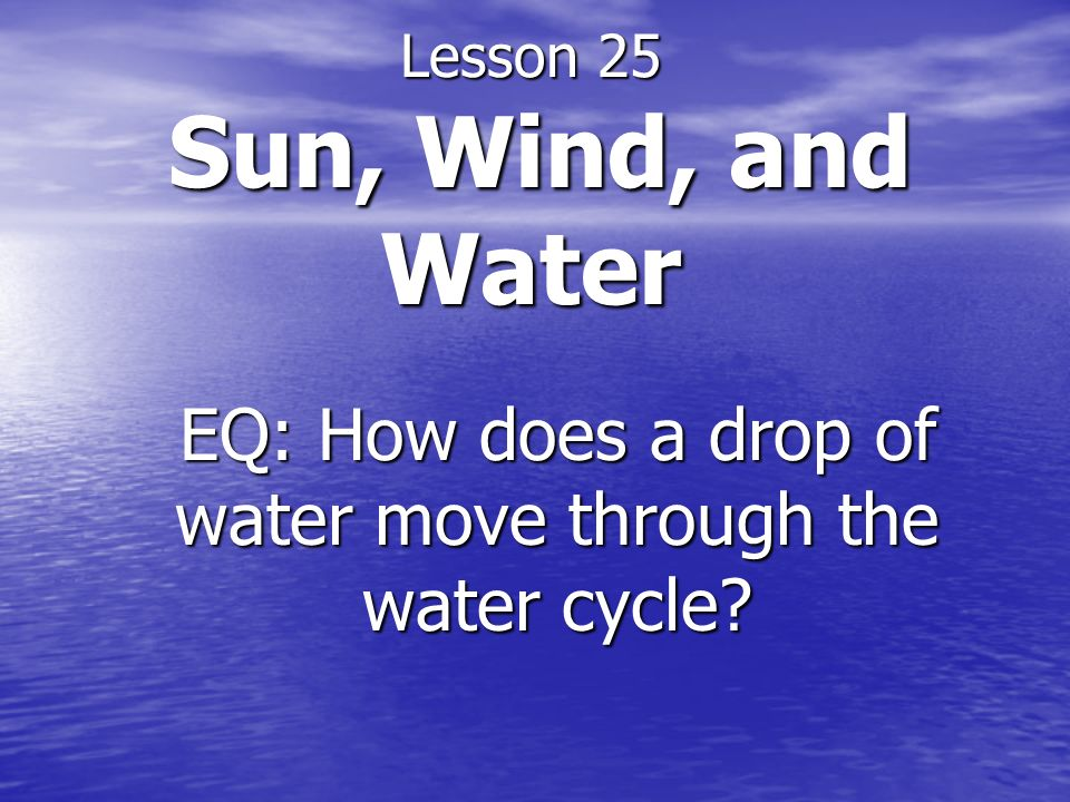 Lesson 25 Sun, Wind, and Water