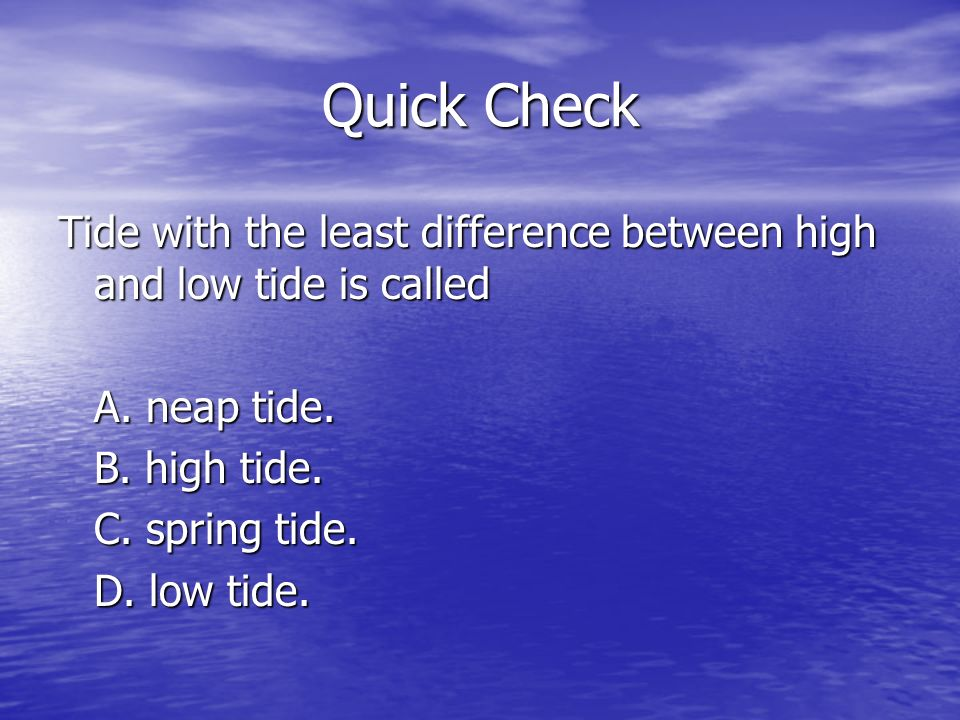 Quick Check Tide with the least difference between high and low tide is called A.