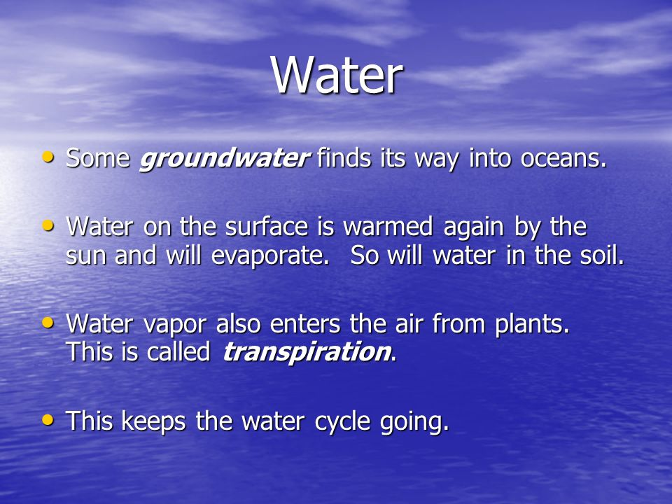 Water Some groundwater finds its way into oceans.