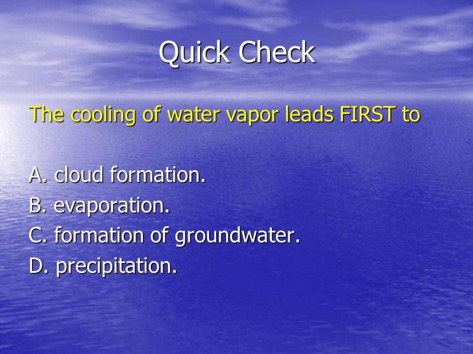 Quick Check The cooling of water vapor leads FIRST to