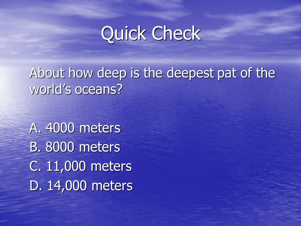 Quick Check About how deep is the deepest pat of the world's oceans.