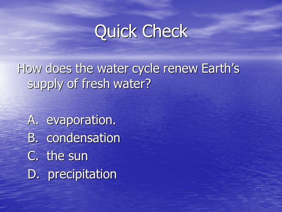 Quick Check How does the water cycle renew Earth's supply of fresh water.