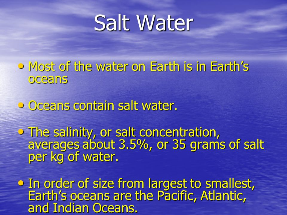 Salt Water Most of the water on Earth is in Earth's oceans