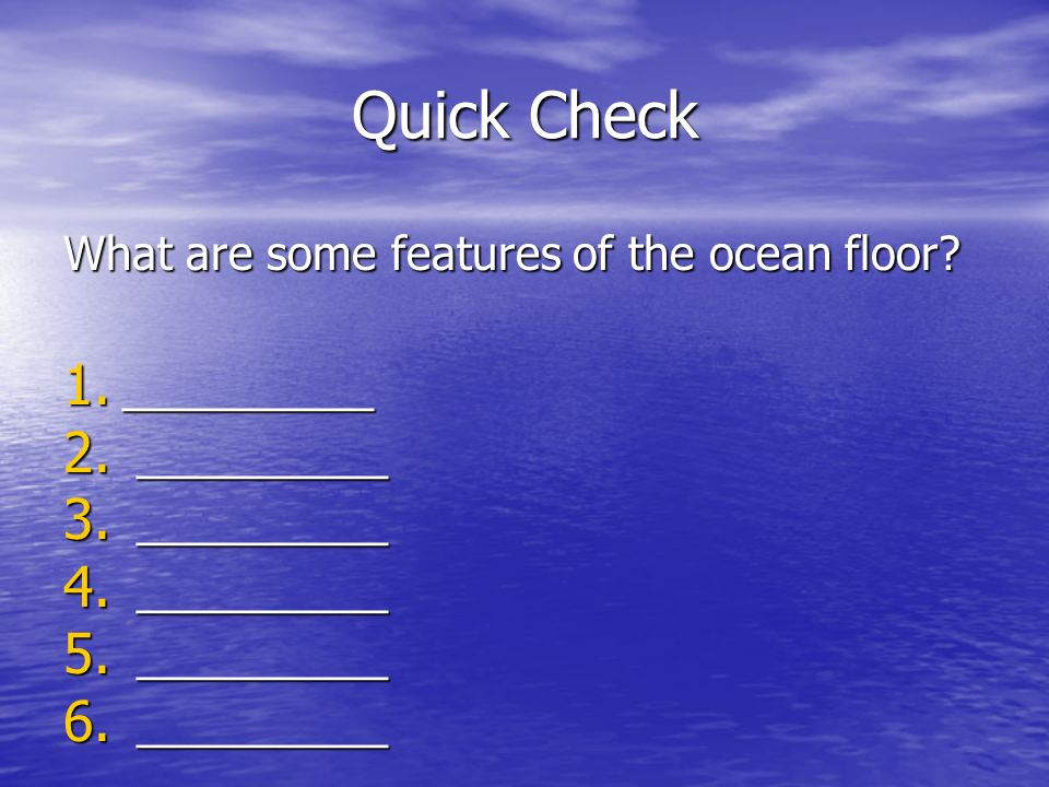 Quick Check What are some features of the ocean floor __________