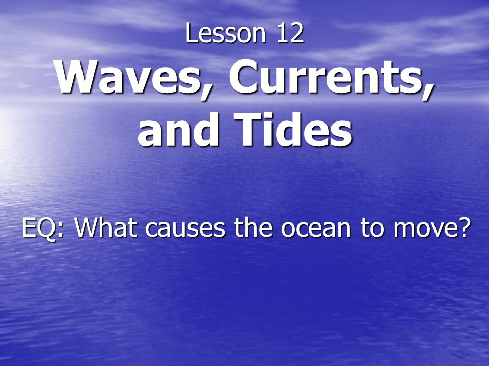 Lesson 12 Waves, Currents, and Tides