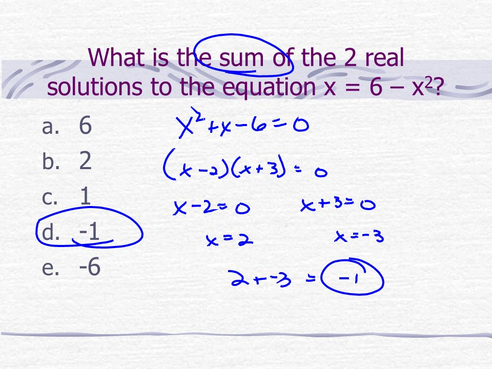 What is the sum of the 2 real solutions to the equation x = 6 – x2