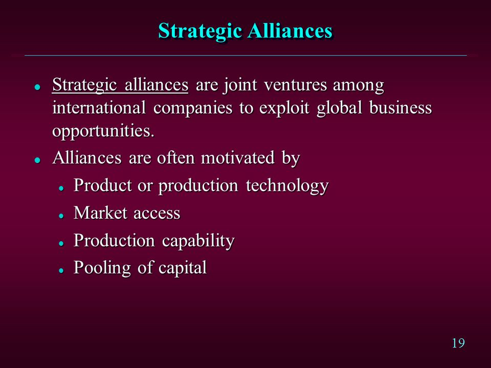 Strategic Alliances Strategic alliances are joint ventures among international companies to exploit global business opportunities.