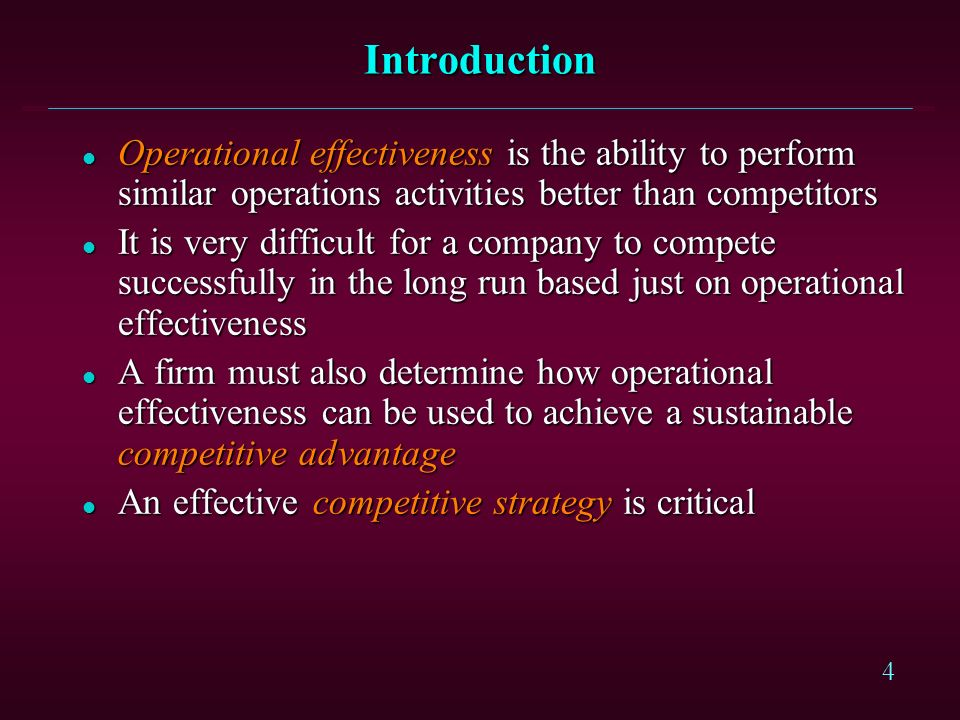 Introduction Operational effectiveness is the ability to perform similar operations activities better than competitors.