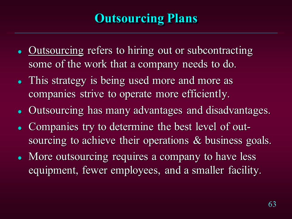 Outsourcing Plans Outsourcing refers to hiring out or subcontracting some of the work that a company needs to do.