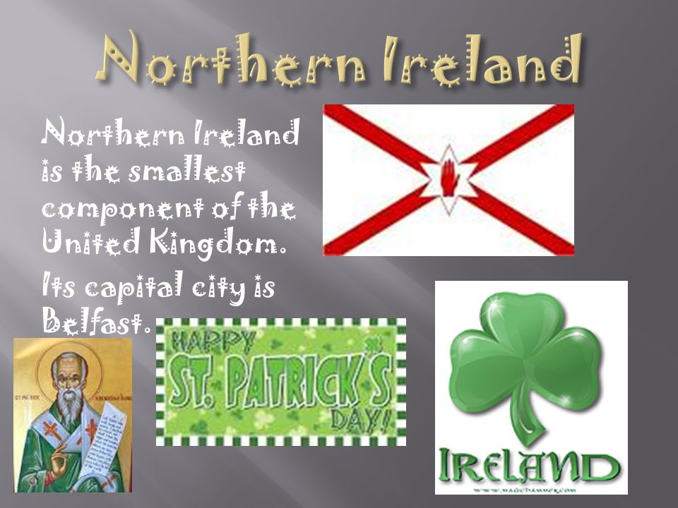 Northern Ireland Northern Ireland is the smallest component of the United Kingdom.