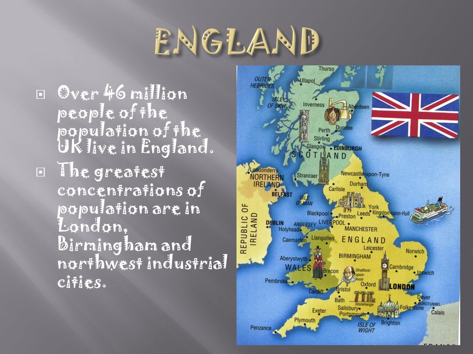 ENGLAND Over 46 million people of the population of the UK live in England.