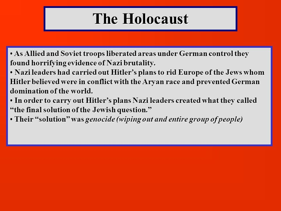 The Holocaust As Allied and Soviet troops liberated areas under German control they found horrifying evidence of Nazi brutality.
