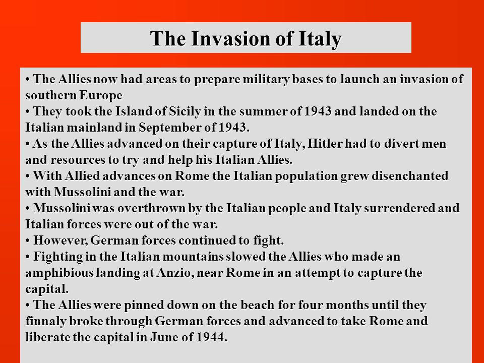 The Invasion of Italy The Allies now had areas to prepare military bases to launch an invasion of southern Europe.