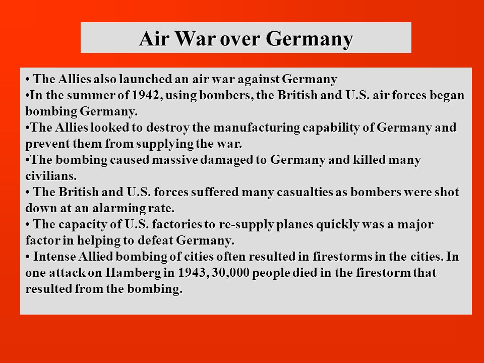 Air War over Germany The Allies also launched an air war against Germany.