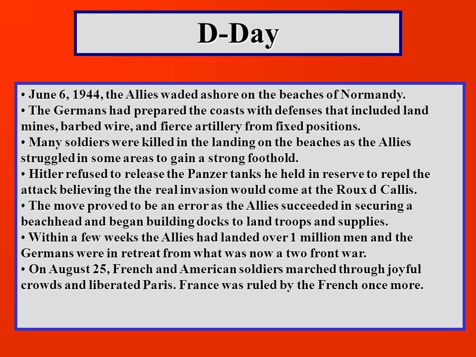 D-Day June 6, 1944, the Allies waded ashore on the beaches of Normandy.