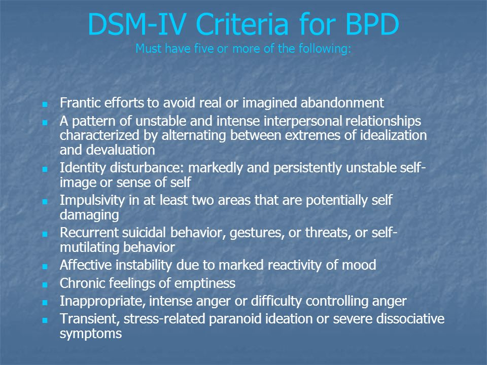 DSM-IV Criteria for BPD Must have five or more of the following: